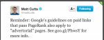 Matt Cutts p Twitter: Reminder: Google&#039;s guidelines on paid links that pass PageRank also apply to &quot;advertorial&quot; pages. See http://goo.gl/PhwsY for more info.